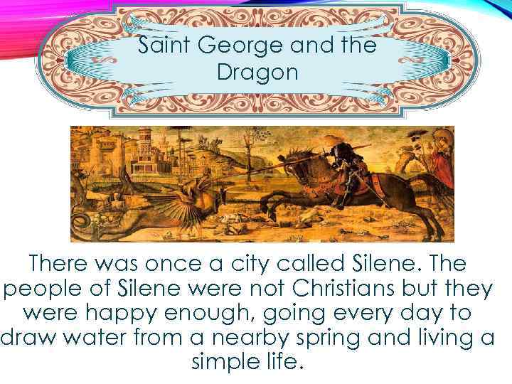 Saint George and the Dragon There was once a city called Silene. The people