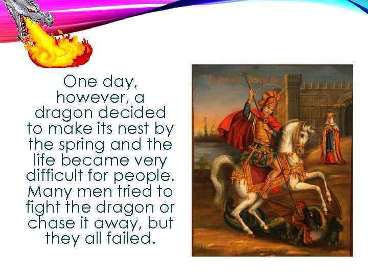 One day, however, a dragon decided to make its nest by the spring and
