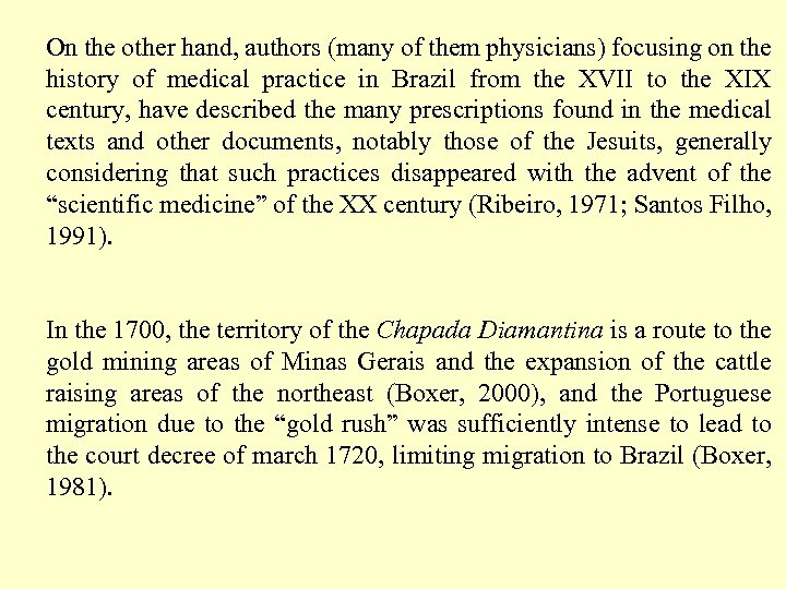 On the other hand, authors (many of them physicians) focusing on the history of