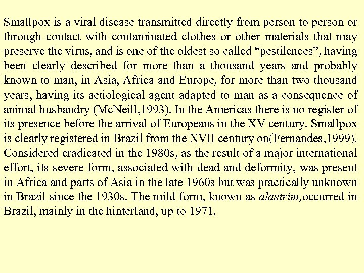 Smallpox is a viral disease transmitted directly from person to person or through contact