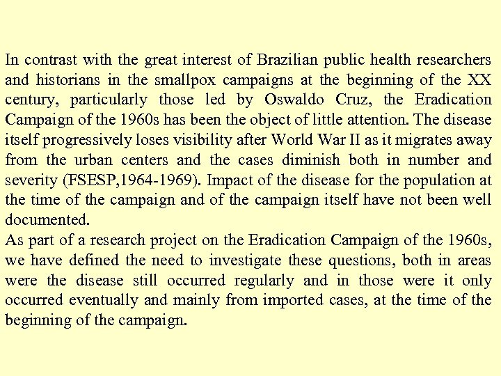 In contrast with the great interest of Brazilian public health researchers and historians in