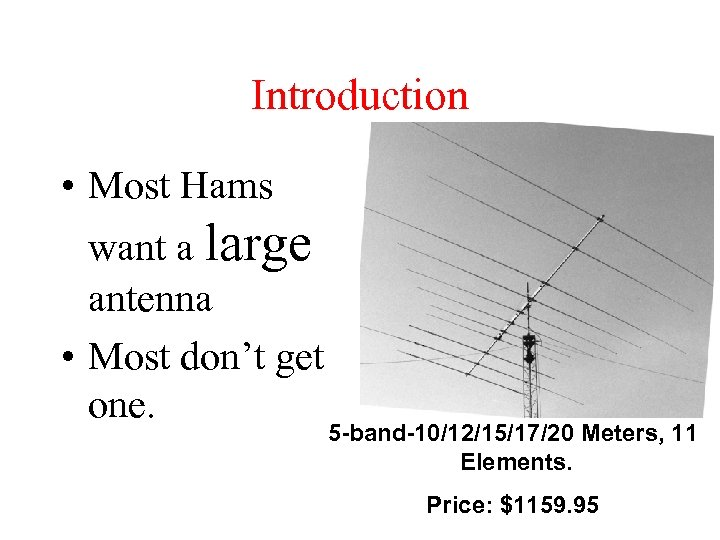 Introduction • Most Hams want a large antenna • Most don't get one. 5