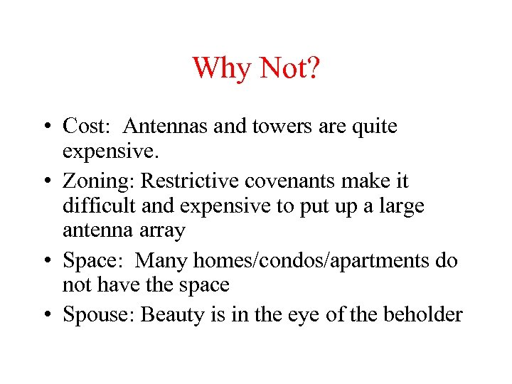 Why Not? • Cost: Antennas and towers are quite expensive. • Zoning: Restrictive covenants