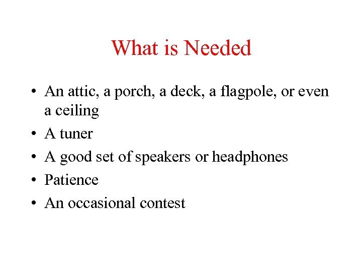 What is Needed • An attic, a porch, a deck, a flagpole, or even