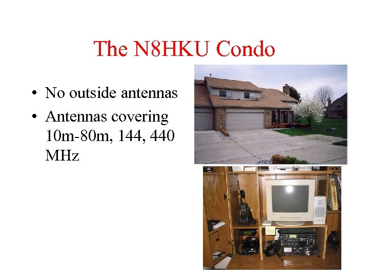 The N 8 HKU Condo • No outside antennas • Antennas covering 10 m-80