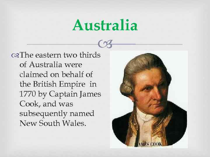 Australia The eastern two thirds of Australia were claimed on behalf of the British