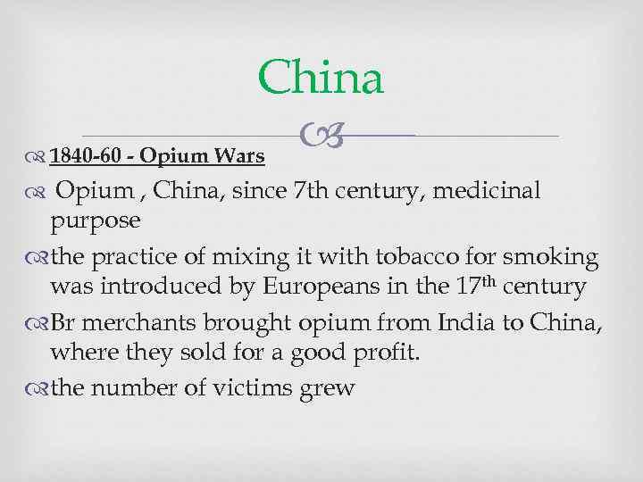 China 1840 -60 - Opium Wars Opium , China, since 7 th century, medicinal