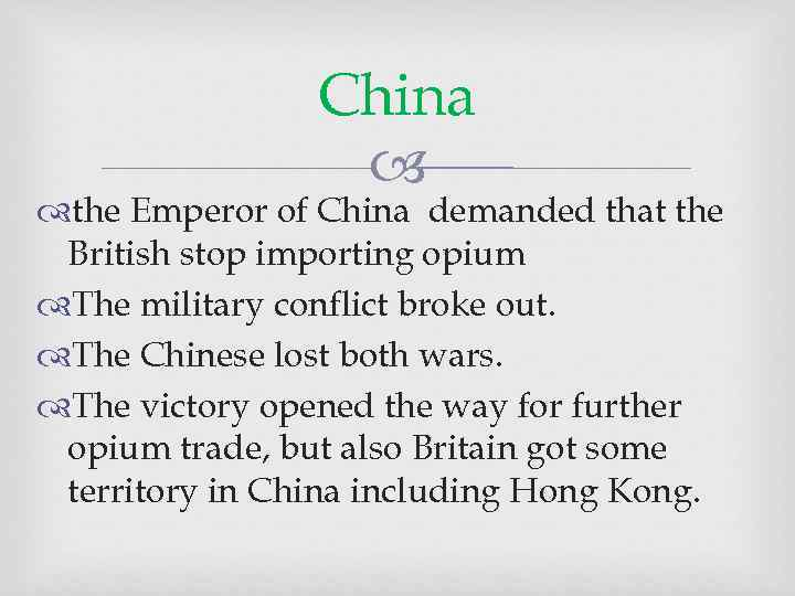China the Emperor of China demanded that the British stop importing opium The military