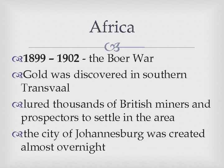 Africa 1899 – 1902 - the Boer War Gold was discovered in southern Transvaal