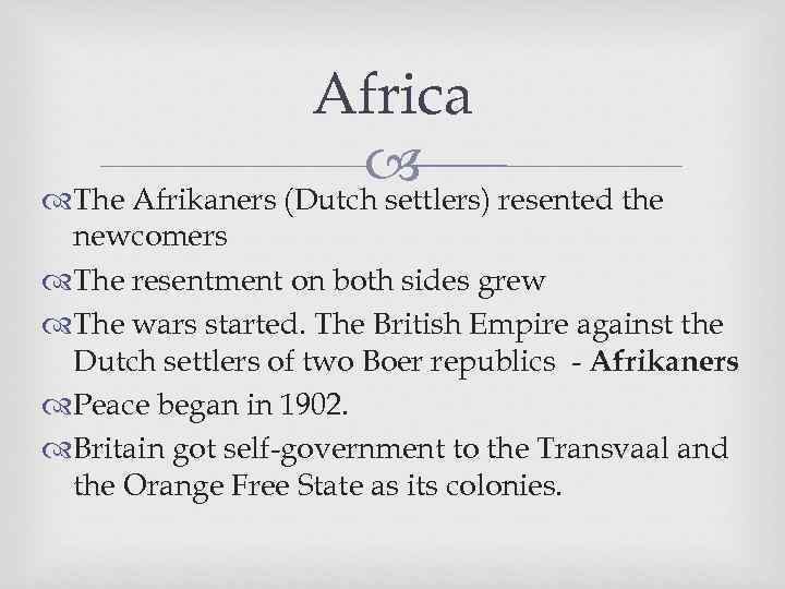 Africa resented the The Afrikaners (Dutch settlers) newcomers The resentment on both sides grew