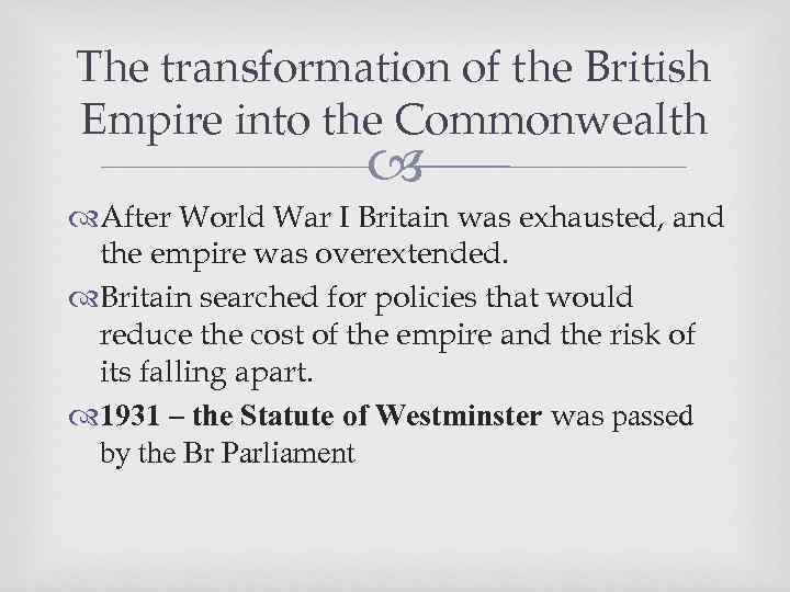 The transformation of the British Empire into the Commonwealth After World War I Britain