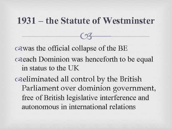 1931 – the Statute of Westminster was the official collapse of the BE each