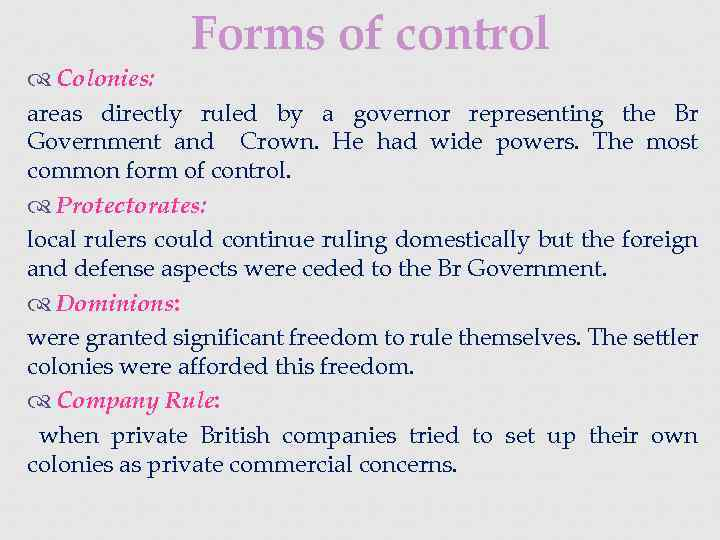 Forms of control Colonies: areas directly ruled by a governor representing the Br Government
