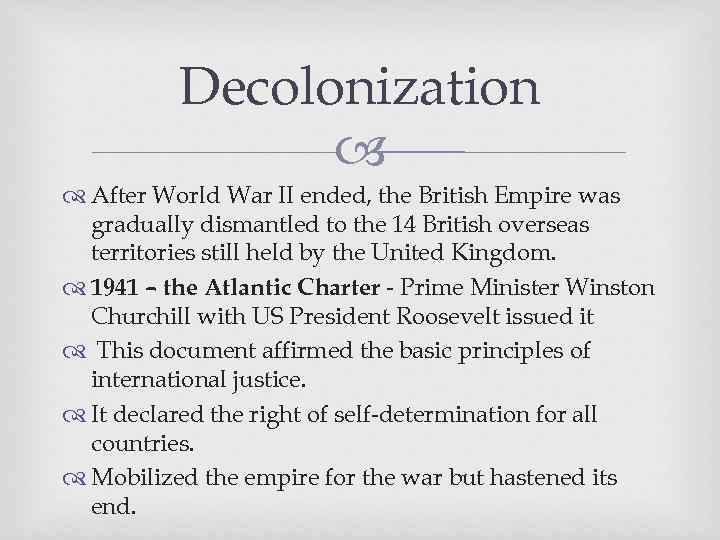 Decolonization After World War II ended, the British Empire was gradually dismantled to the