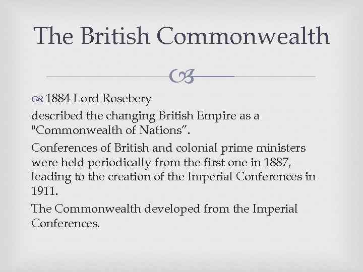The British Commonwealth 1884 Lord Rosebery described the changing British Empire as a