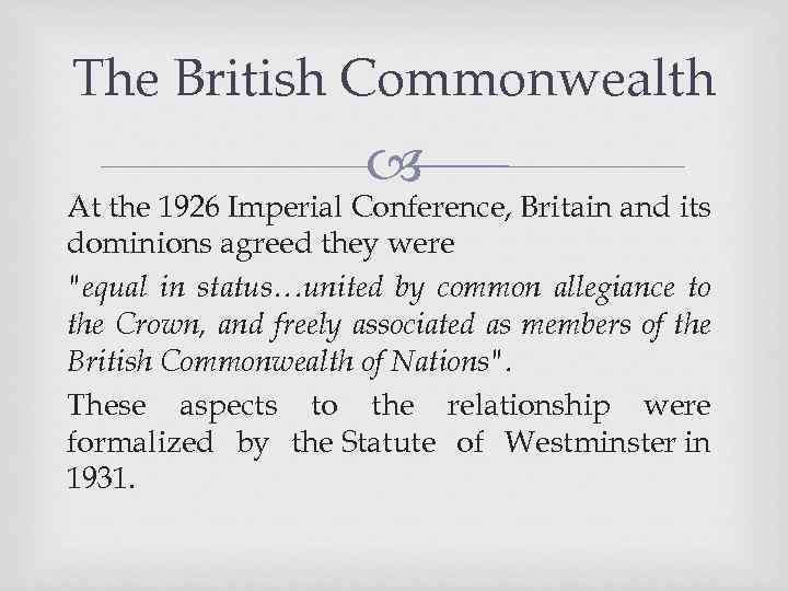 The British Commonwealth At the 1926 Imperial Conference, Britain and its dominions agreed they