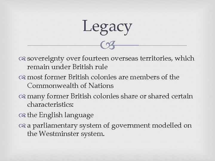 Legacy sovereignty over fourteen overseas territories, which remain under British rule most former British
