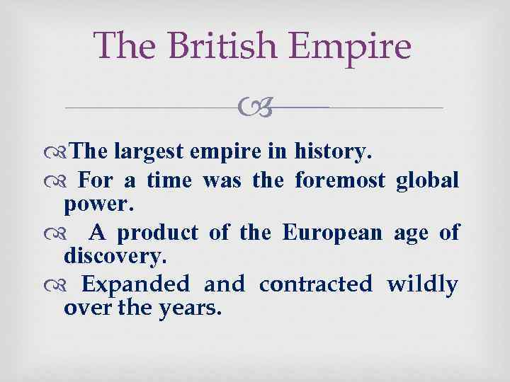 The British Empire The largest empire in history. For a time was the foremost
