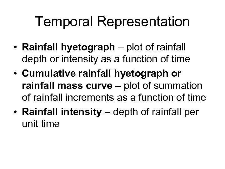Temporal Representation • Rainfall hyetograph – plot of rainfall depth or intensity as a