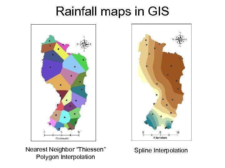 "Rainfall maps in GIS Nearest Neighbor ""Thiessen"" Polygon Interpolation Spline Interpolation"