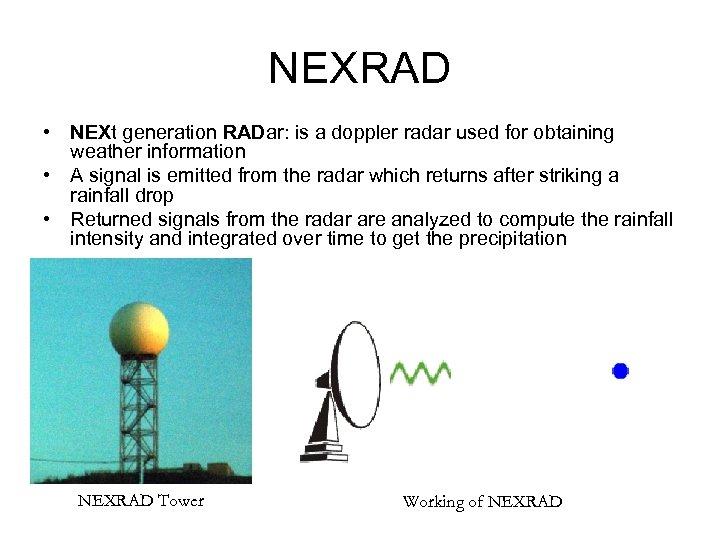 NEXRAD • NEXt generation RADar: is a doppler radar used for obtaining weather information