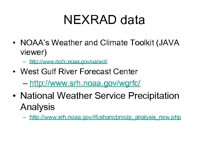 NEXRAD data • NOAA's Weather and Climate Toolkit (JAVA viewer) – http: //www. ncdc.