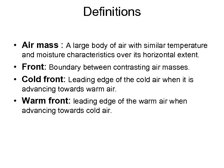 Definitions • Air mass : A large body of air with similar temperature and