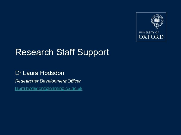 17/03/2018 Research Staff Support Dr Laura Hodsdon Researcher Development Officer laura. hodsdon@learning. ox. ac.