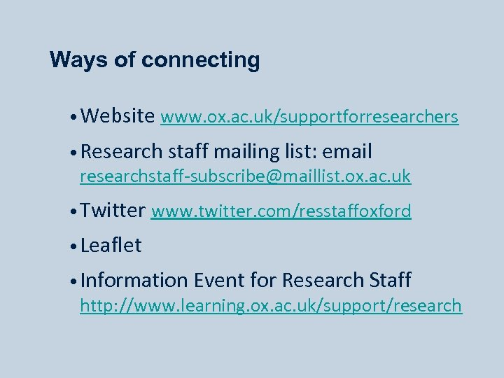 Ways of connecting • Website www. ox. ac. uk/supportforresearchers • Research staff mailing list: