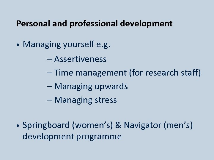 Personal and professional development • Managing yourself e. g. – Assertiveness – Time management