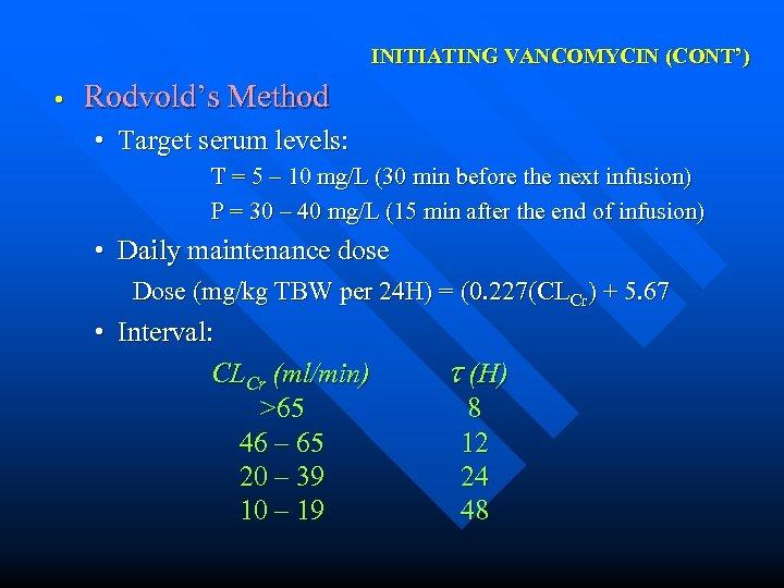 INITIATING VANCOMYCIN (CONT') • Rodvold's Method • Target serum levels: T = 5 –