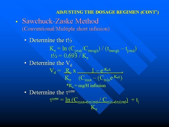 ADJUSTING THE DOSAGE REGIMEN (CONT') • Sawchuck-Zaske Method (Conventional/Multiple short infusion) • Determine the