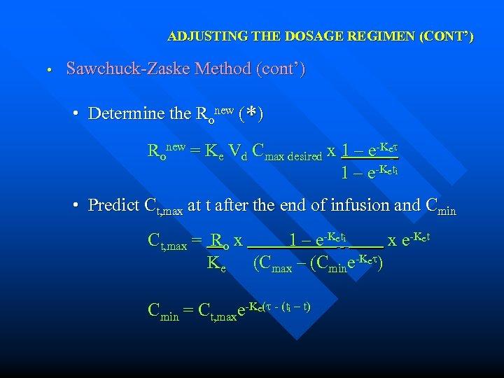 ADJUSTING THE DOSAGE REGIMEN (CONT') • Sawchuck-Zaske Method (cont') • Determine the Ronew (
