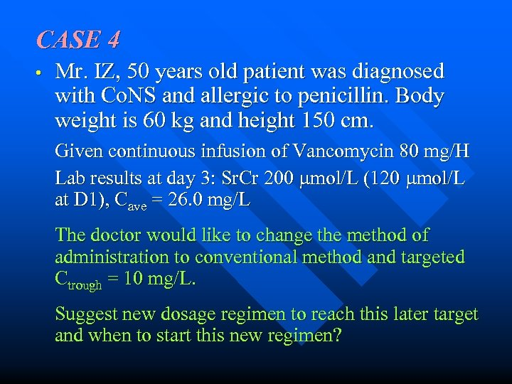 CASE 4 • Mr. IZ, 50 years old patient was diagnosed with Co. NS