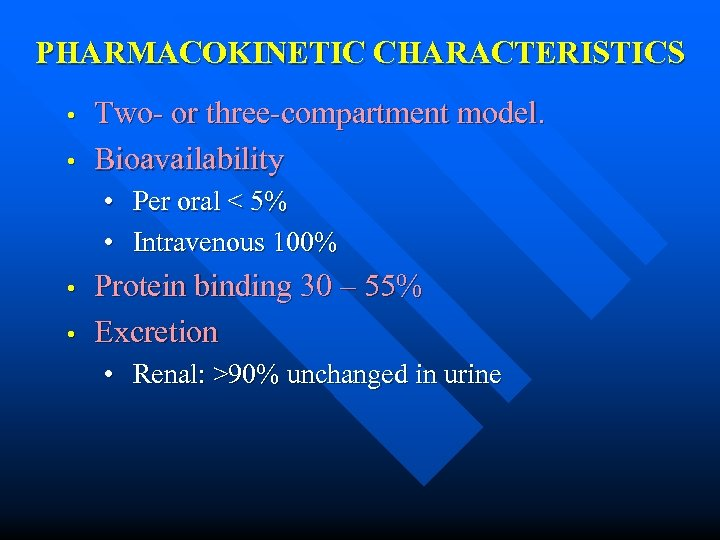 PHARMACOKINETIC CHARACTERISTICS • • Two- or three-compartment model. Bioavailability • Per oral < 5%