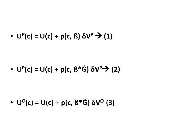 • UP(c) = U(c) + ρ(c, ß) δVP (1) • UP(c) = U(c)