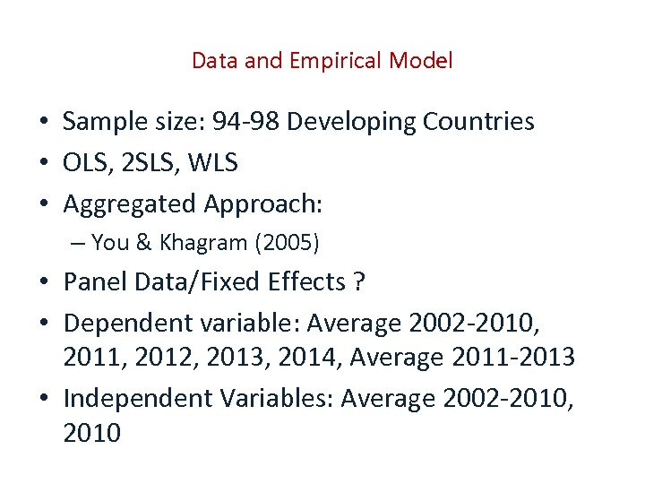 Data and Empirical Model • Sample size: 94 -98 Developing Countries • OLS, 2