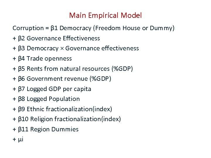Main Empirical Model Corruption = β 1 Democracy (Freedom House or Dummy) + β