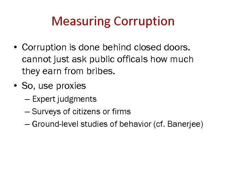 Measuring Corruption • Corruption is done behind closed doors. cannot just ask public officals