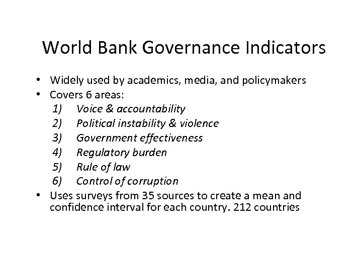 World Bank Governance Indicators • Widely used by academics, media, and policymakers • Covers