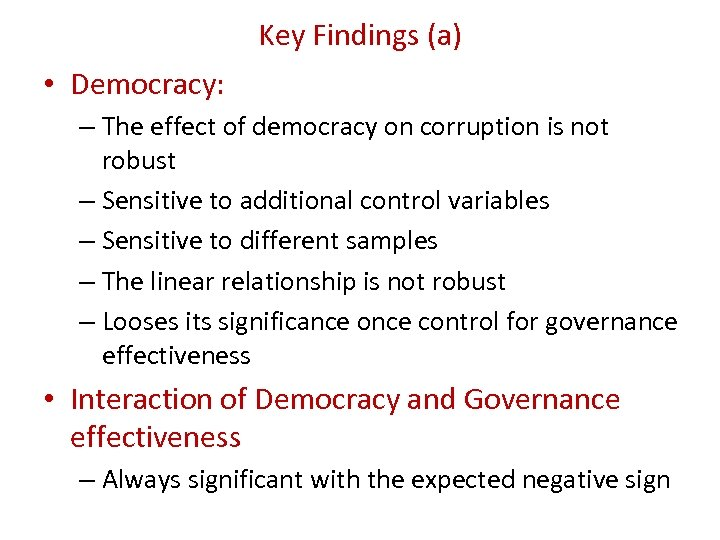 Key Findings (a) • Democracy: – The effect of democracy on corruption is not