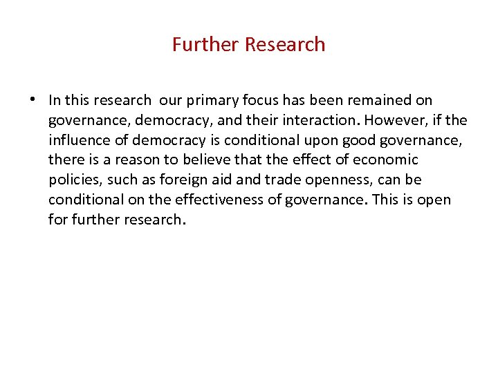 Further Research • In this research our primary focus has been remained on governance,