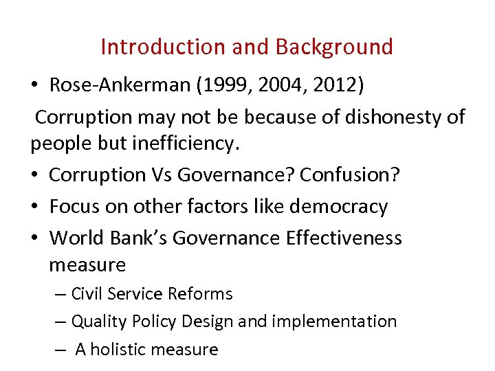 Introduction and Background • Rose-Ankerman (1999, 2004, 2012) Corruption may not be because of