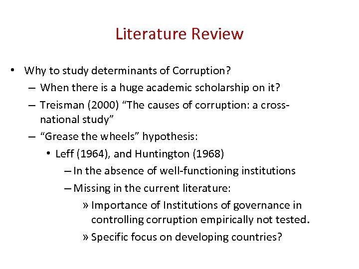 Literature Review • Why to study determinants of Corruption? – When there is a