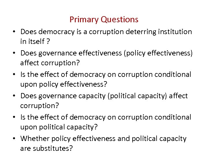 Primary Questions • Does democracy is a corruption deterring institution in itself ? •