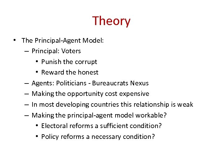 Theory • The Principal-Agent Model: – Principal: Voters • Punish the corrupt • Reward