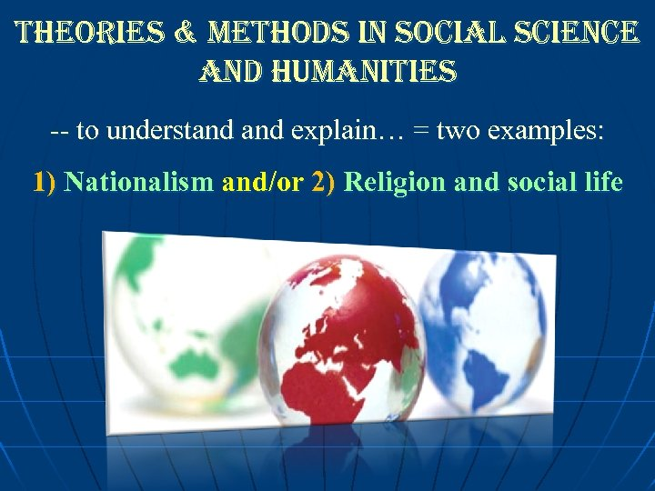 theories & methods in social science and humanities -- to understand explain… = two