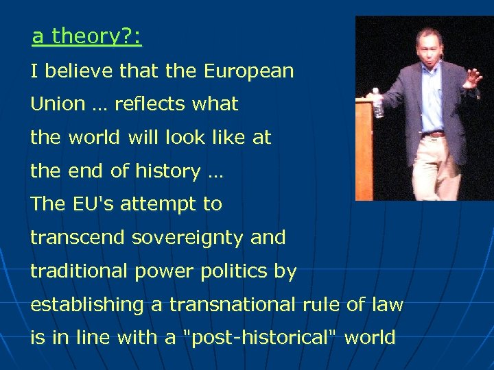 a theory? : I believe that the European Union … reflects what the world