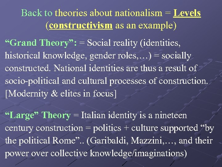 """Back to theories about nationalism = Levels (constructivism as an example) """"Grand Theory"""": ="""