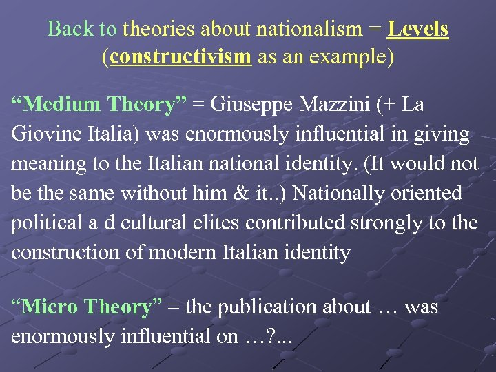 """Back to theories about nationalism = Levels (constructivism as an example) """"Medium Theory"""" ="""